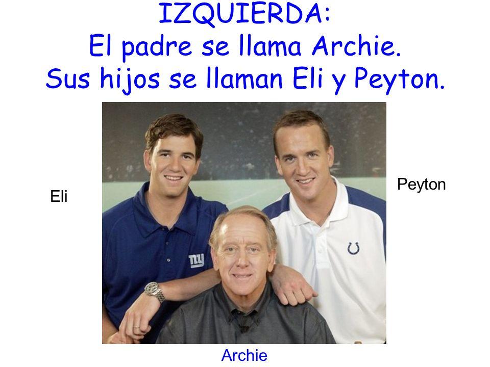 IZQUIERDA: El padre se llama Archie. Sus hijos se llaman Eli y Peyton. Eli Archie Peyton