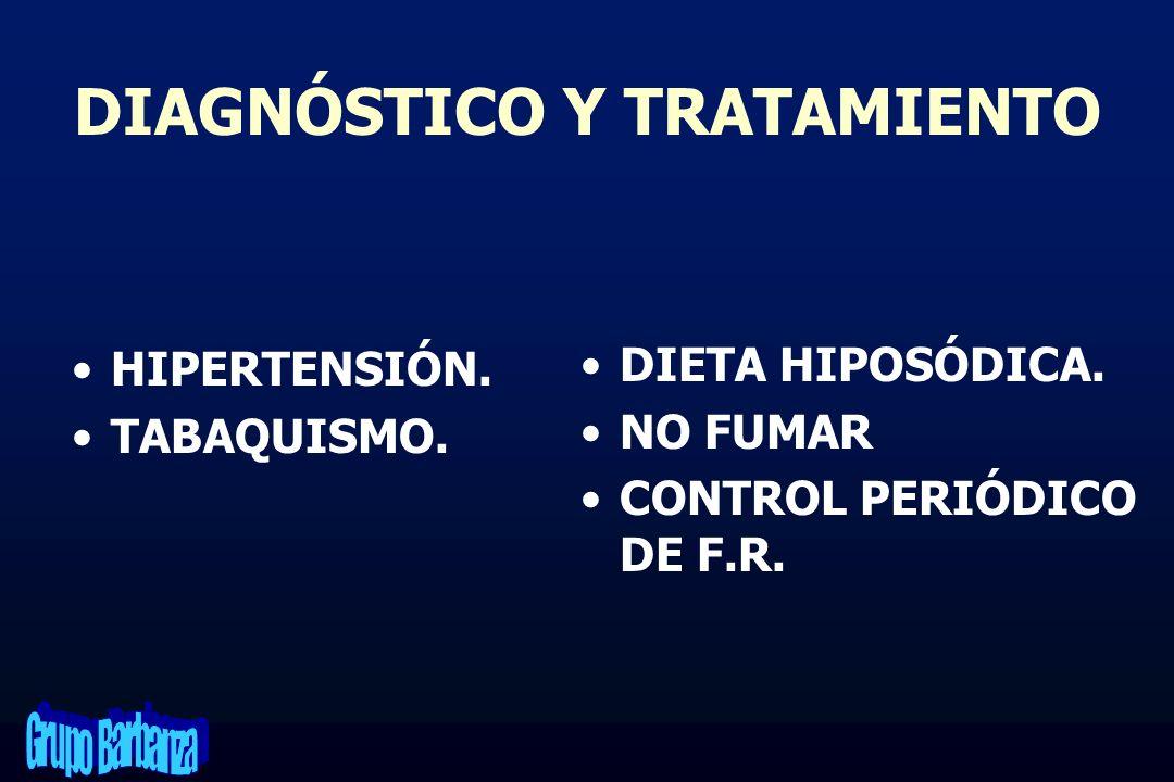 DIAGNÓSTICO Y TRATAMIENTO HIPERTENSIÓN. TABAQUISMO. DIETA HIPOSÓDICA. NO FUMAR CONTROL PERIÓDICO DE F.R.