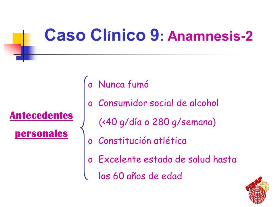 Antecedentes personales oNunca fumó oConsumidor social de alcohol (<40 g/día o 280 g/semana) oConstitución atlética oExcelente estado de salud hasta l