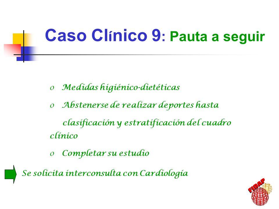Caso Cl í nico 9 : Pauta a seguir o Medidas higiénico-dietéticas o Abstenerse de realizar deportes hasta clasificación y estratificación del cuadro cl