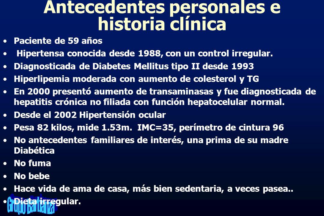 Antecedentes personales e historia clínica Paciente de 59 años Hipertensa conocida desde 1988, con un control irregular. Diagnosticada de Diabetes Mel