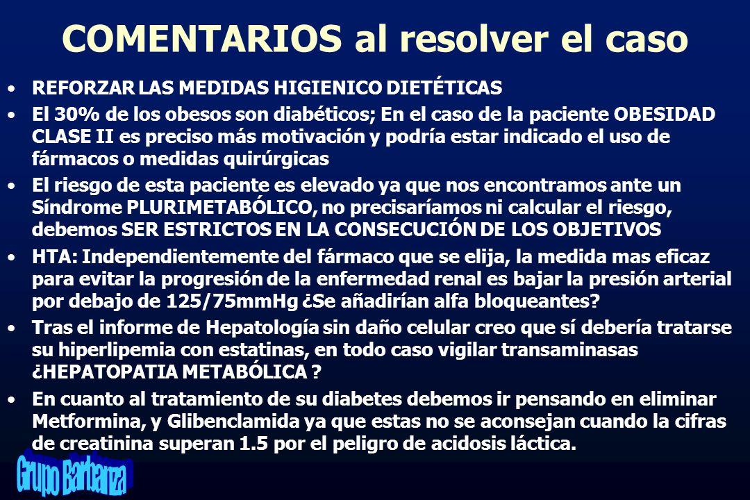 COMENTARIOS al resolver el caso REFORZAR LAS MEDIDAS HIGIENICO DIETÉTICAS El 30% de los obesos son diabéticos; En el caso de la paciente OBESIDAD CLAS