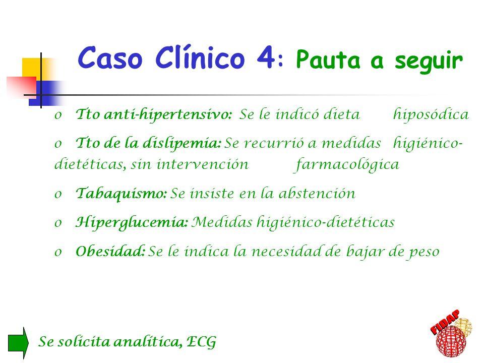Caso Clínico 4 : Pauta a seguir, o Tto anti-hipertensivo: Se le indicó dieta hiposódica o Tto de la dislipemia: Se recurrió a medidas higiénico- dieté