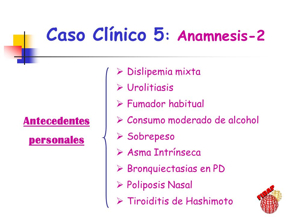Antecedentes personales Dislipemia mixta Urolitiasis Fumador habitual Consumo moderado de alcohol Sobrepeso Asma Intrínseca Bronquiectasias en PD Poli