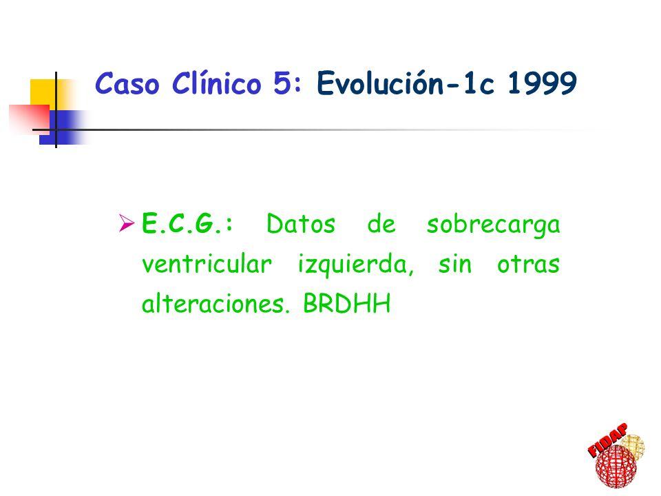E.C.G.: Datos de sobrecarga ventricular izquierda, sin otras alteraciones. BRDHH Caso Clínico 5: Evolución-1c 1999