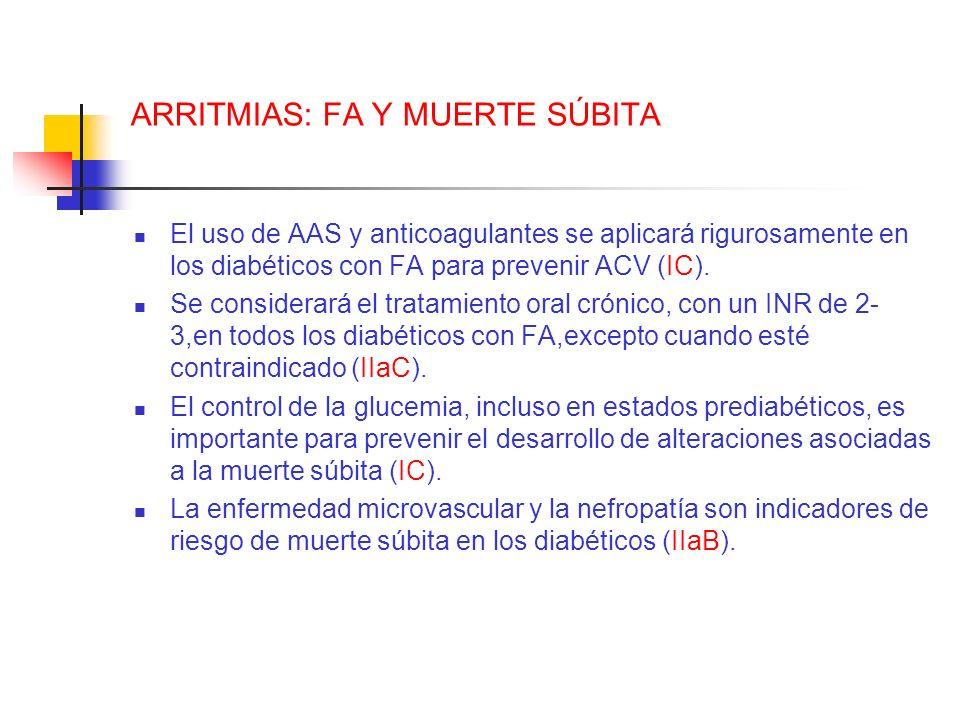 ARRITMIAS: FA Y MUERTE SÚBITA El uso de AAS y anticoagulantes se aplicará rigurosamente en los diabéticos con FA para prevenir ACV (IC). Se considerar