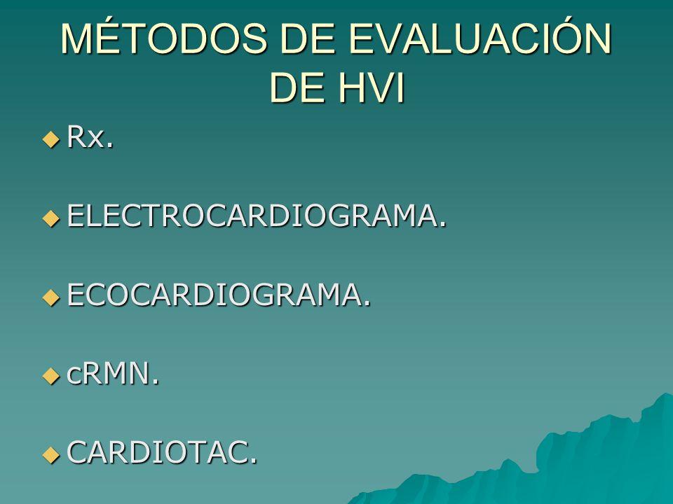 MÉTODOS DE EVALUACIÓN DE HVI Rx. Rx. ELECTROCARDIOGRAMA. ELECTROCARDIOGRAMA. ECOCARDIOGRAMA. ECOCARDIOGRAMA. cRMN. cRMN. CARDIOTAC. CARDIOTAC.