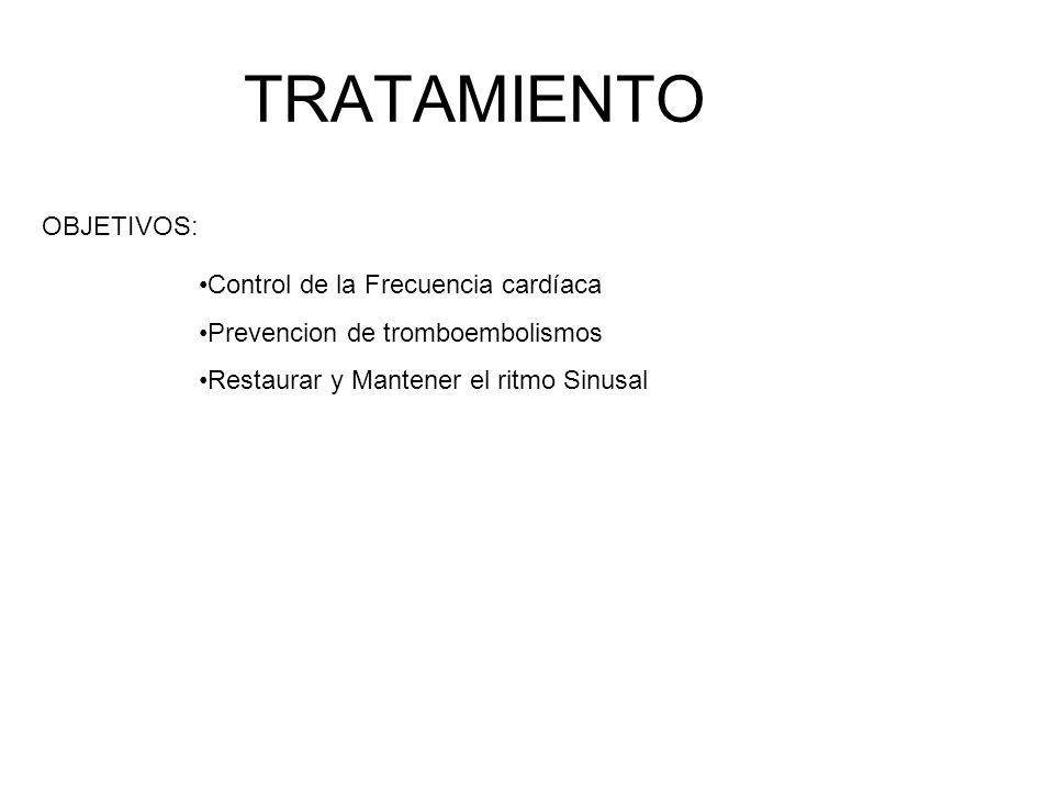 TRATAMIENTO OBJETIVOS: Control de la Frecuencia cardíaca Prevencion de tromboembolismos Restaurar y Mantener el ritmo Sinusal