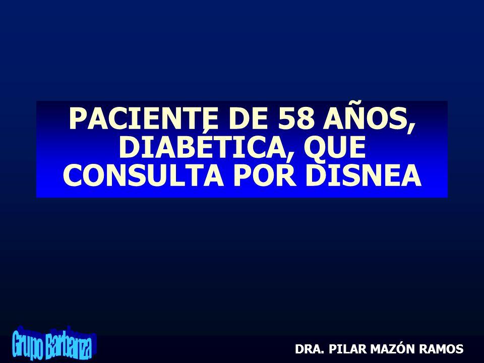 PACIENTE DE 58 AÑOS, DIABÉTICA, QUE CONSULTA POR DISNEA DRA. PILAR MAZÓN RAMOS