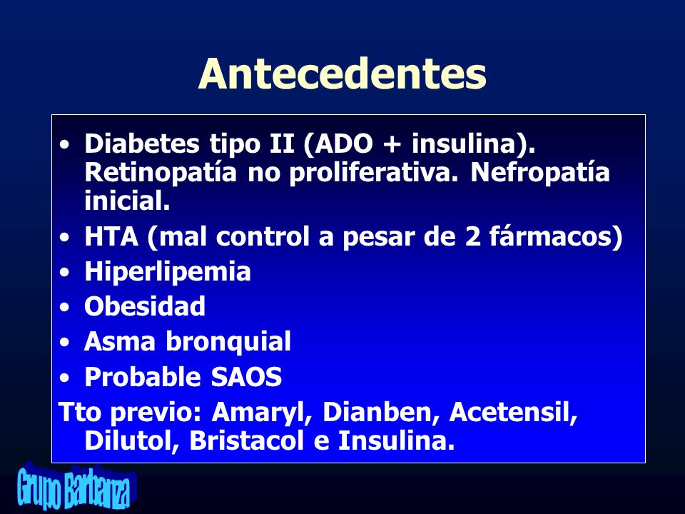 Antecedentes Diabetes tipo II (ADO + insulina). Retinopatía no proliferativa. Nefropatía inicial. HTA (mal control a pesar de 2 fármacos) Hiperlipemia