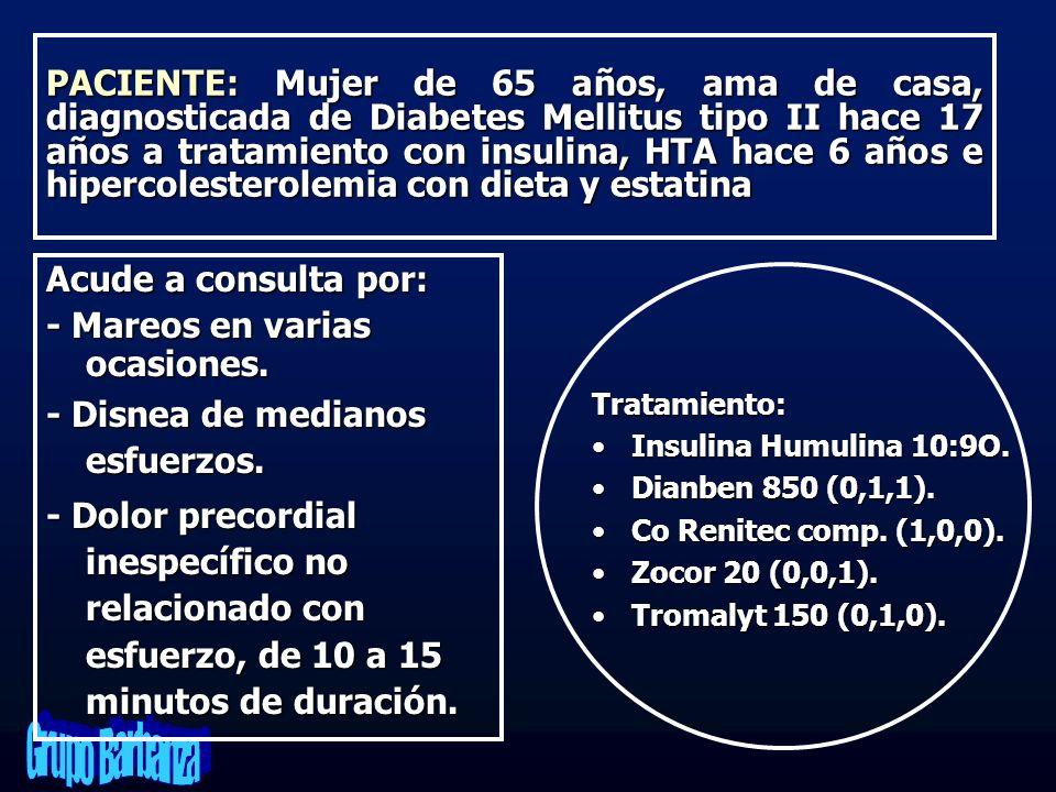 PACIENTE: Mujer de 65 años, ama de casa, diagnosticada de Diabetes Mellitus tipo II hace 17 años a tratamiento con insulina, HTA hace 6 años e hiperco