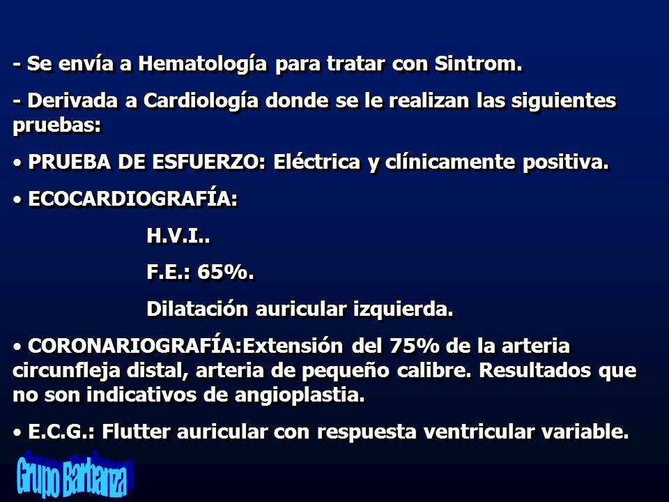 - Se envía a Hematología para tratar con Sintrom. - Derivada a Cardiología donde se le realizan las siguientes pruebas: PRUEBA DE ESFUERZO: Eléctrica