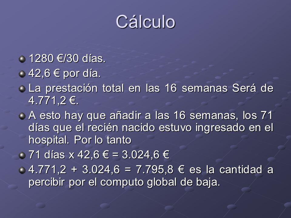 Cálculo 1280 /30 días.42,6 por día. La prestación total en las 16 semanas Será de 4.771,2.