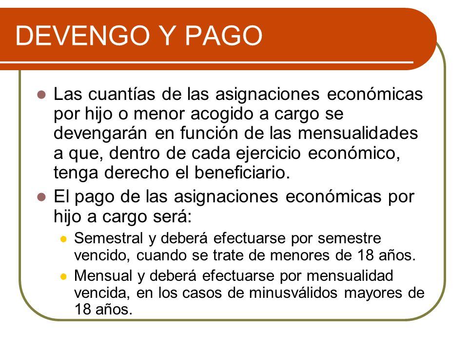 DEVENGO Y PAGO Las cuantías de las asignaciones económicas por hijo o menor acogido a cargo se devengarán en función de las mensualidades a que, dentro de cada ejercicio económico, tenga derecho el beneficiario.