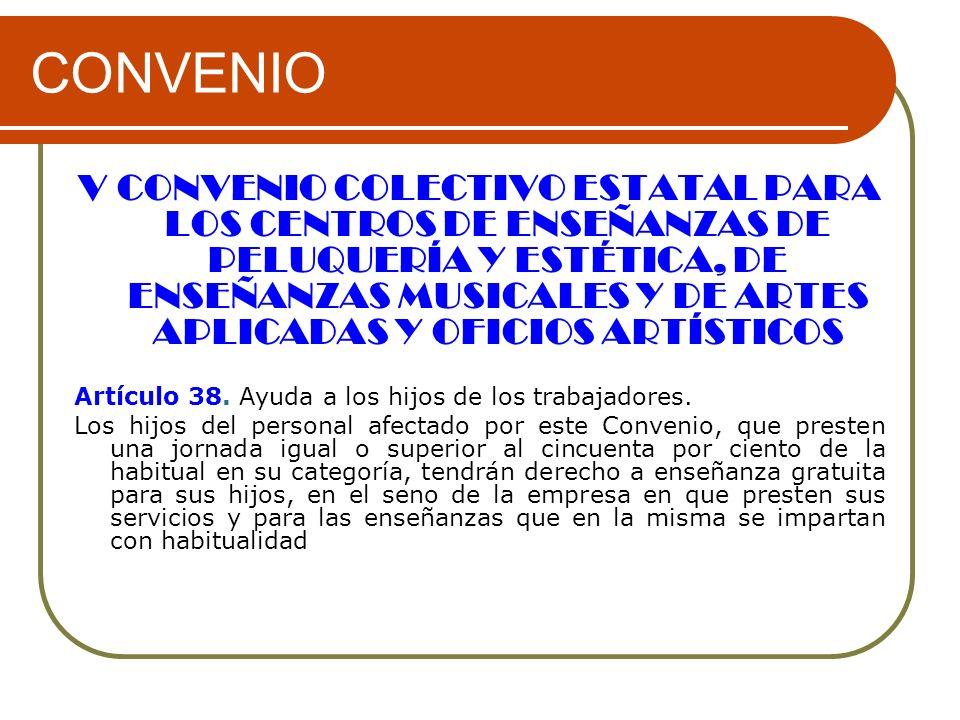 CONVENIO V CONVENIO COLECTIVO ESTATAL PARA LOS CENTROS DE ENSEÑANZAS DE PELUQUERÍA Y ESTÉTICA, DE ENSEÑANZAS MUSICALES Y DE ARTES APLICADAS Y OFICIOS ARTÍSTICOS Artículo 38.