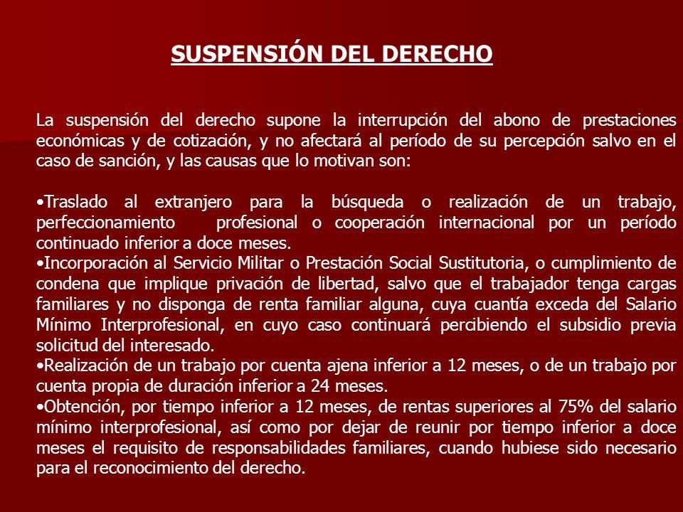 EXTINCIÓN DEL DERECHO El derecho al subsidio por desempleo se extingue por las causas siguientes: Agotamiento del período reconocido.