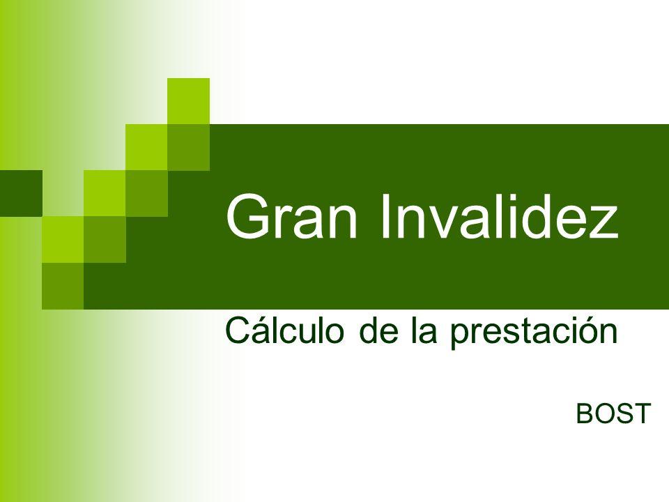 Gran Invalidez Cálculo de la prestación BOST