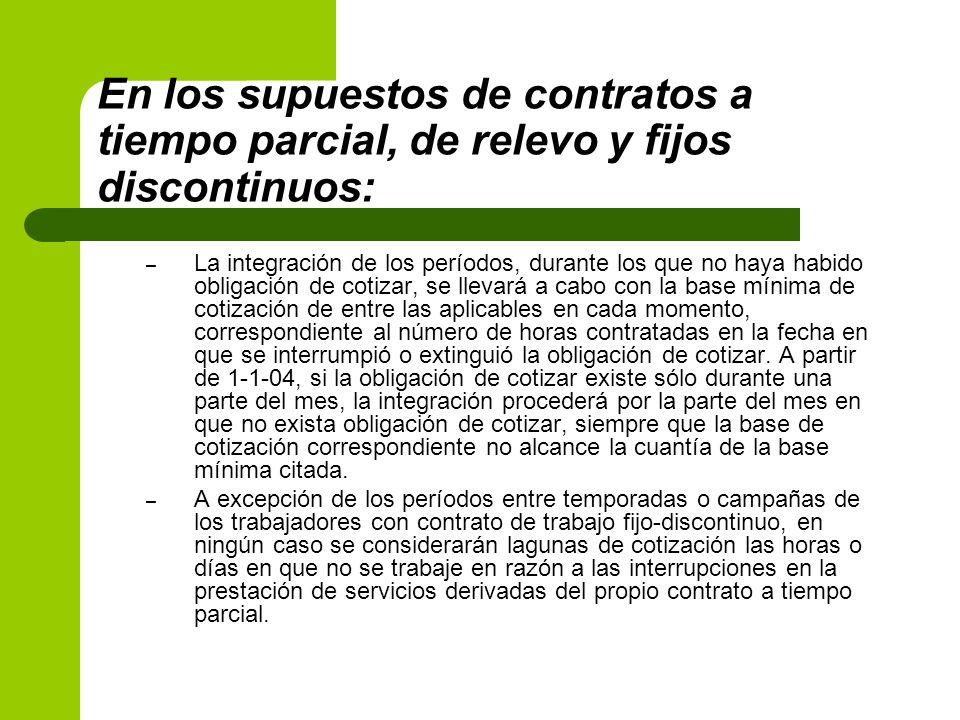 En los supuestos de contratos a tiempo parcial, de relevo y fijos discontinuos: – La integración de los períodos, durante los que no haya habido oblig