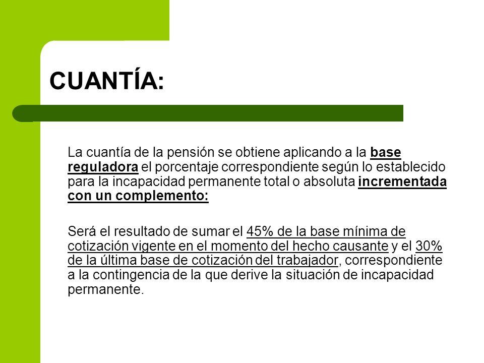 CUANTÍA: La cuantía de la pensión se obtiene aplicando a la base reguladora el porcentaje correspondiente según lo establecido para la incapacidad per