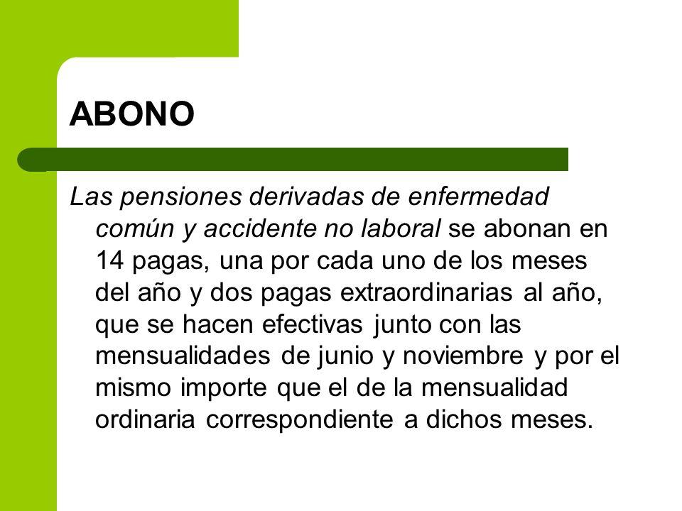 ABONO Las pensiones derivadas de enfermedad común y accidente no laboral se abonan en 14 pagas, una por cada uno de los meses del año y dos pagas extr