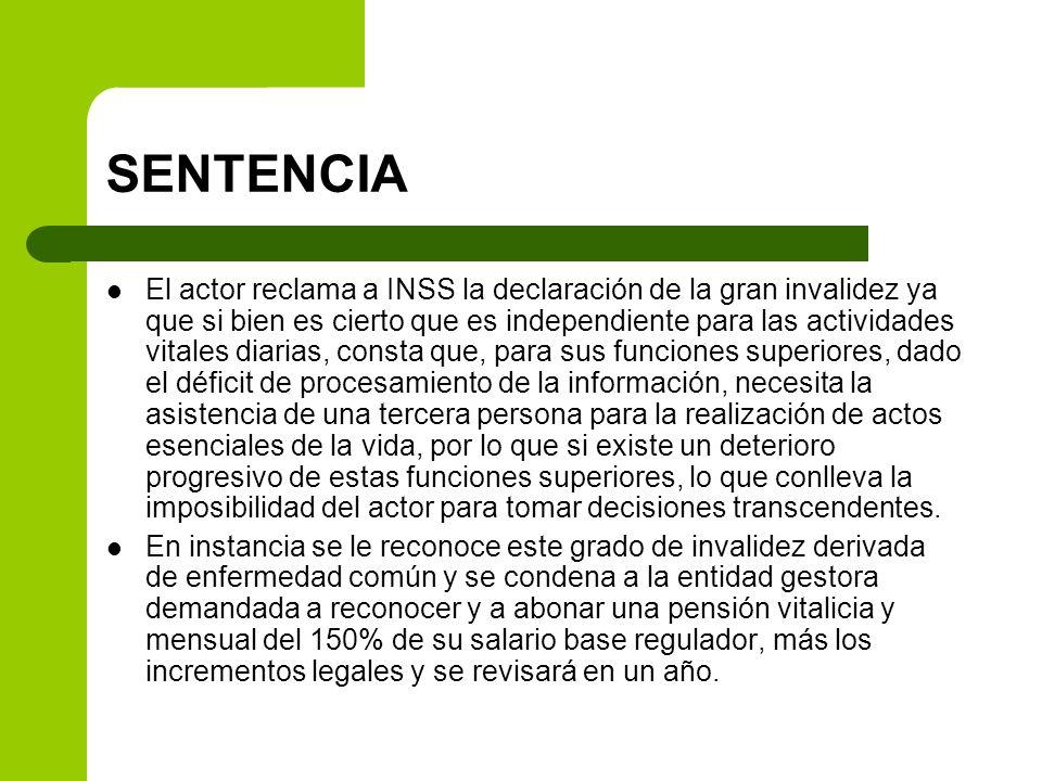 SENTENCIA El actor reclama a INSS la declaración de la gran invalidez ya que si bien es cierto que es independiente para las actividades vitales diari