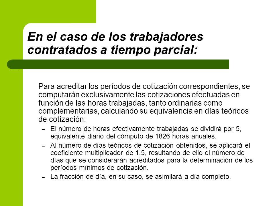 En el caso de los trabajadores contratados a tiempo parcial: Para acreditar los períodos de cotización correspondientes, se computarán exclusivamente