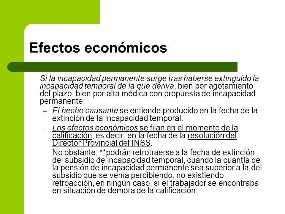 Efectos económicos Si la incapacidad permanente surge tras haberse extinguido la incapacidad temporal de la que deriva, bien por agotamiento del plazo