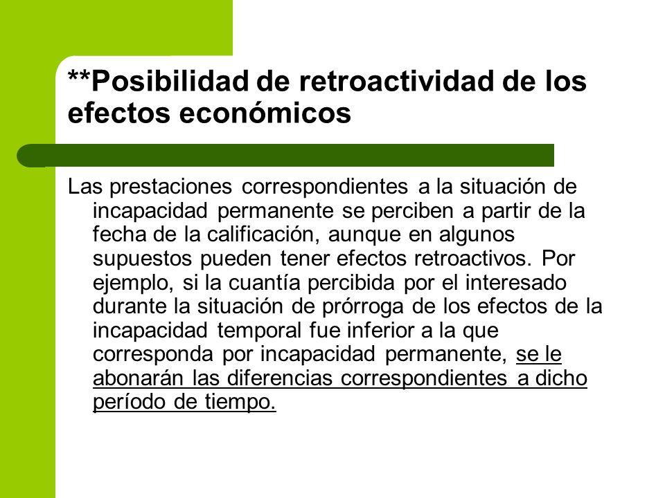 **Posibilidad de retroactividad de los efectos económicos Las prestaciones correspondientes a la situación de incapacidad permanente se perciben a par