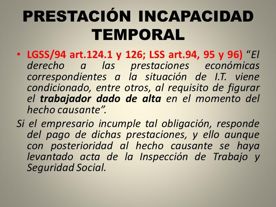 PRESTACIÓN INCAPACIDAD TEMPORAL LGSS/94 art.124.1 y 126; LSS art.94, 95 y 96) El derecho a las prestaciones económicas correspondientes a la situación