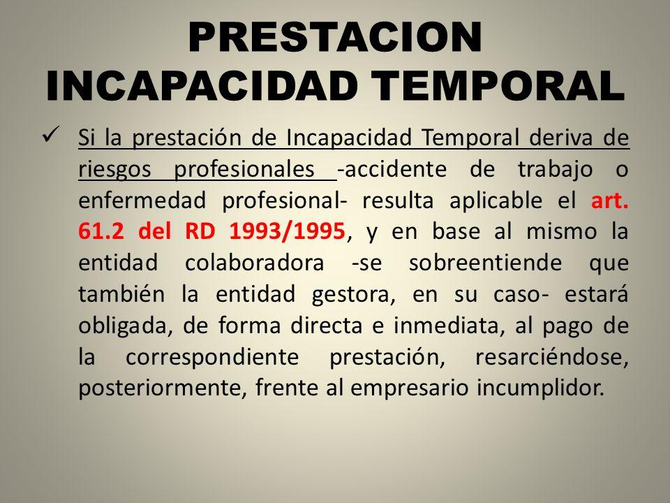 PRESTACION INCAPACIDAD TEMPORAL Si la prestación de Incapacidad Temporal deriva de riesgos profesionales -accidente de trabajo o enfermedad profesiona