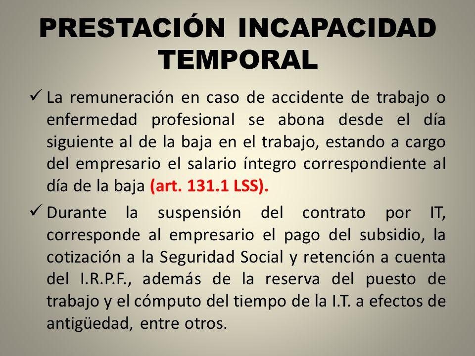 PRESTACIÓN INCAPACIDAD TEMPORAL La remuneración en caso de accidente de trabajo o enfermedad profesional se abona desde el día siguiente al de la baja