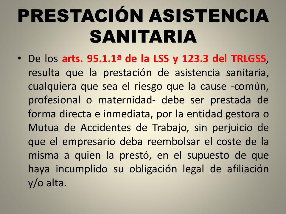 PRESTACIÓN ASISTENCIA SANITARIA De los arts. 95.1.1ª de la LSS y 123.3 del TRLGSS, resulta que la prestación de asistencia sanitaria, cualquiera que s