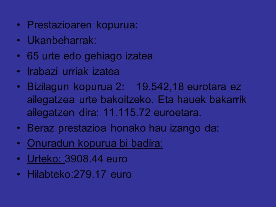 Prestazioaren kopurua: Ukanbeharrak: 65 urte edo gehiago izatea Irabazi urriak izatea Bizilagun kopurua 2: 19.542,18 eurotara ez ailegatzea urte bakoitzeko.