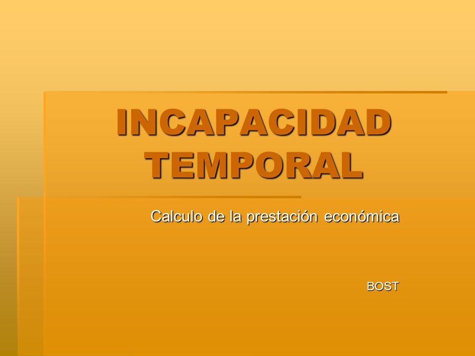 INCAPACIDAD TEMPORAL Calculo de la prestación económica BOST
