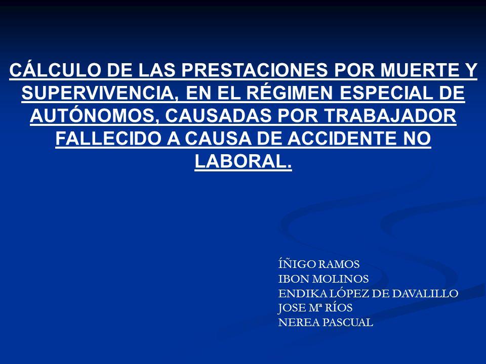 CÁLCULO DE LAS PRESTACIONES POR MUERTE Y SUPERVIVENCIA, EN EL RÉGIMEN ESPECIAL DE AUTÓNOMOS, CAUSADAS POR TRABAJADOR FALLECIDO A CAUSA DE ACCIDENTE NO