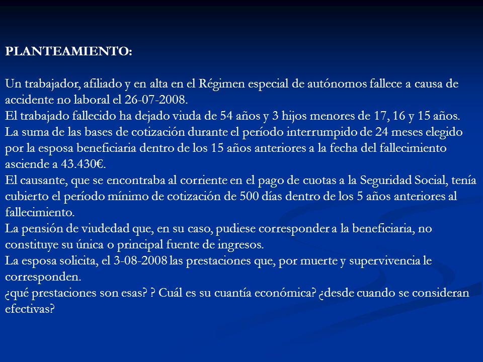 PLANTEAMIENTO: Un trabajador, afiliado y en alta en el Régimen especial de autónomos fallece a causa de accidente no laboral el 26-07-2008. El trabaja