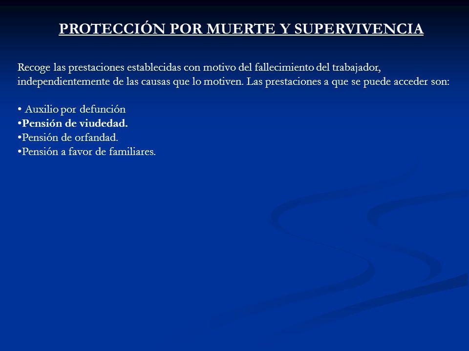 PROTECCIÓN POR MUERTE Y SUPERVIVENCIA Recoge las prestaciones establecidas con motivo del fallecimiento del trabajador, independientemente de las caus