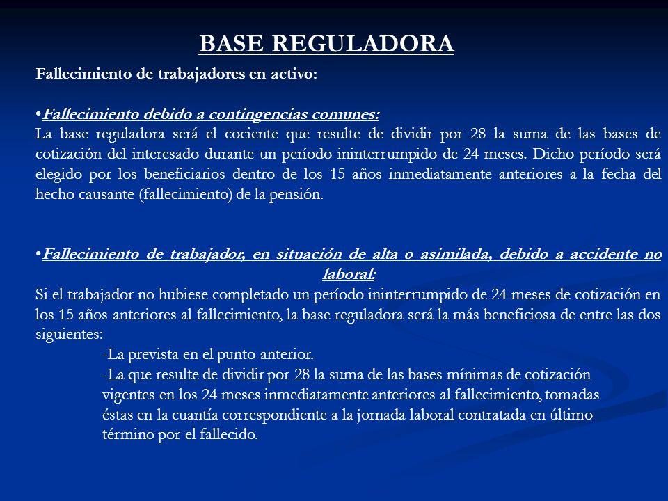 BASE REGULADORA Fallecimiento de trabajadores en activo: Fallecimiento debido a contingencias comunes: La base reguladora será el cociente que resulte