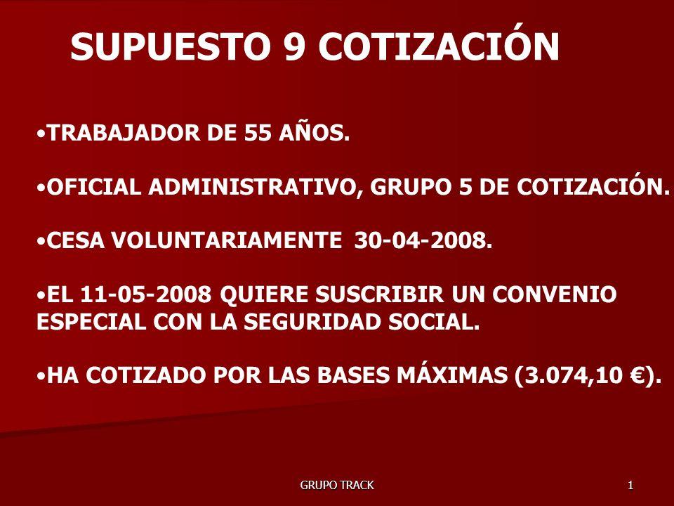 GRUPO TRACK 1 TRABAJADOR DE 55 AÑOS. OFICIAL ADMINISTRATIVO, GRUPO 5 DE COTIZACIÓN.