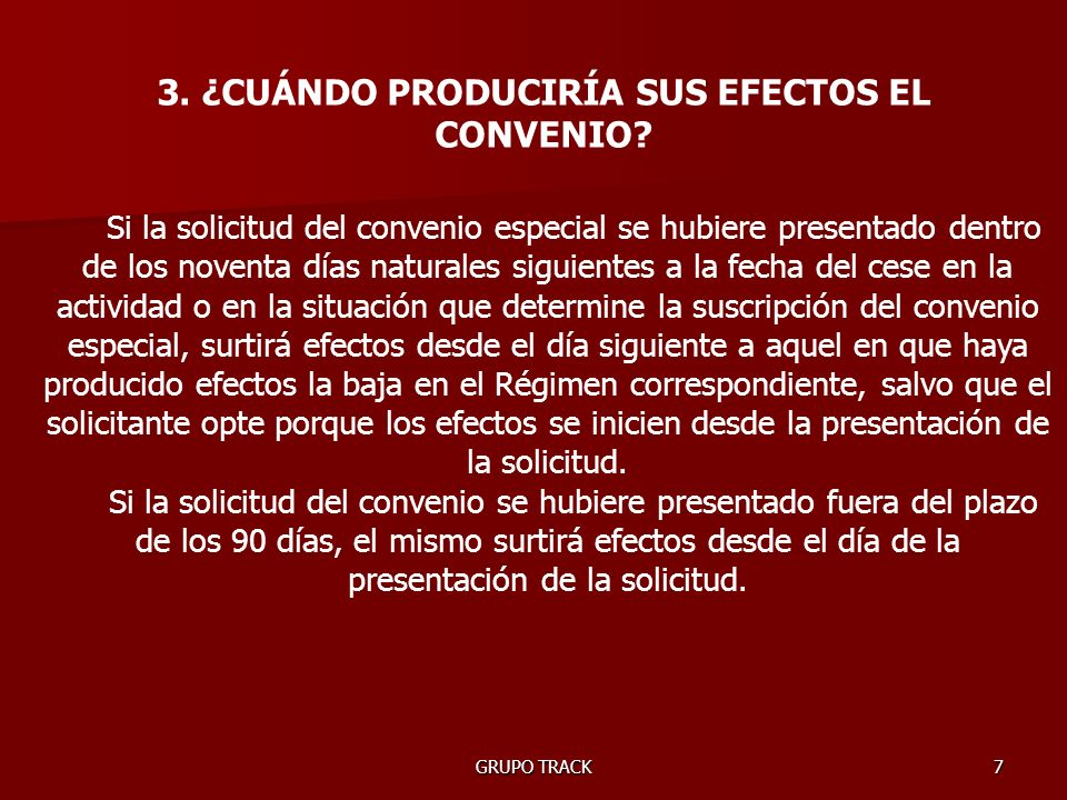 GRUPO TRACK7 3. ¿CUÁNDO PRODUCIRÍA SUS EFECTOS EL CONVENIO.