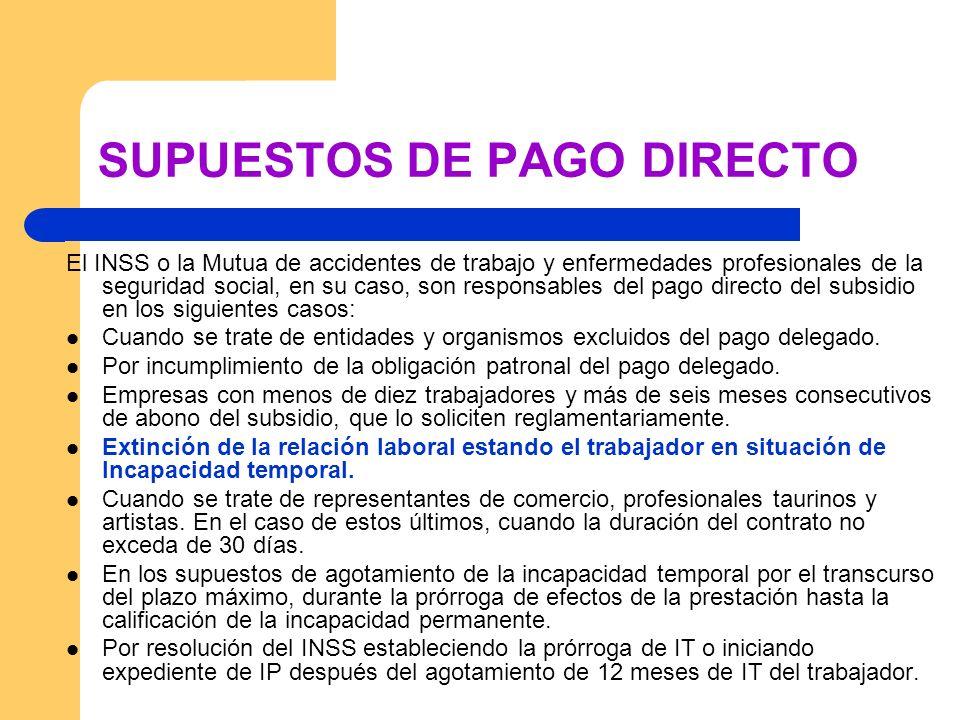 SUPUESTOS DE PAGO DIRECTO El INSS o la Mutua de accidentes de trabajo y enfermedades profesionales de la seguridad social, en su caso, son responsable