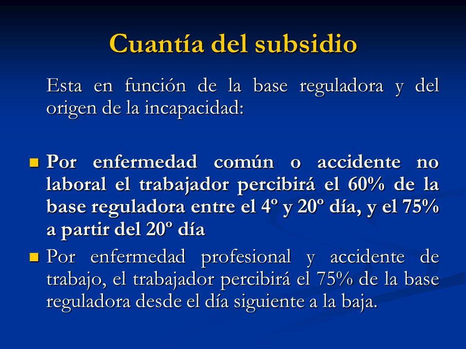 Cuantía del subsidio Esta en función de la base reguladora y del origen de la incapacidad: Por enfermedad común o accidente no laboral el trabajador p