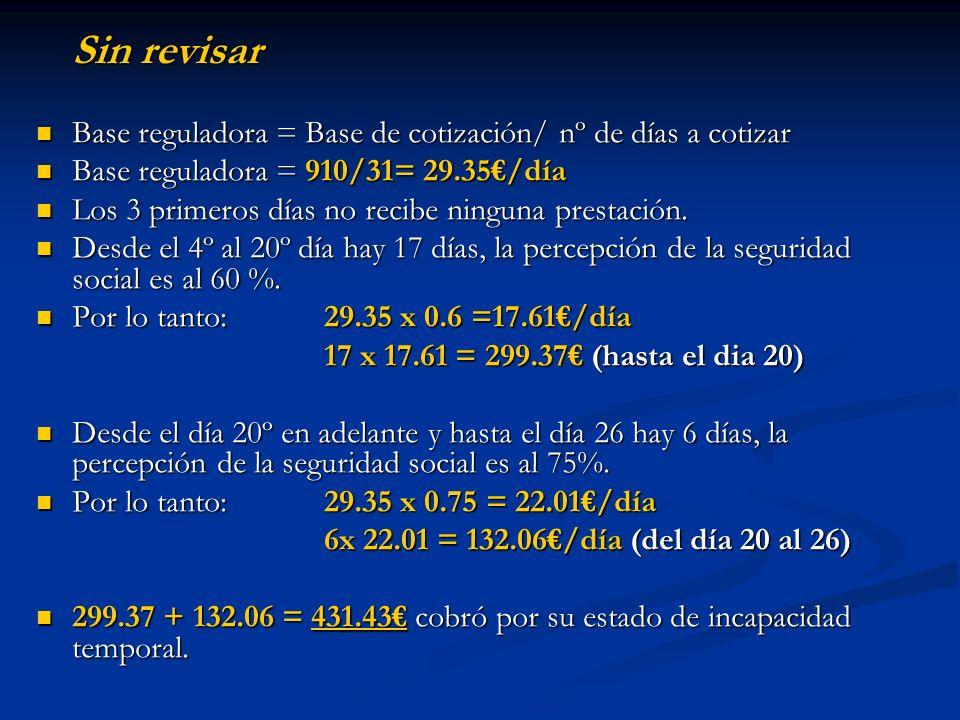 Sin revisar Base reguladora = Base de cotización/ nº de días a cotizar Base reguladora = Base de cotización/ nº de días a cotizar Base reguladora = 91