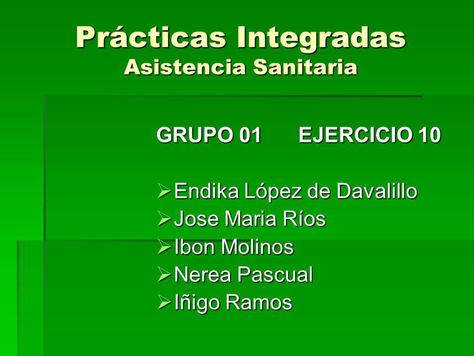 Prácticas Integradas Asistencia Sanitaria GRUPO 01EJERCICIO 10 Endika López de Davalillo Endika López de Davalillo Jose Maria Ríos Jose Maria Ríos Ibo