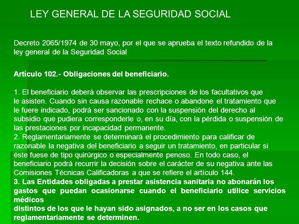LEY GENERAL DE LA SEGURIDAD SOCIAL Decreto 2065/1974 de 30 mayo, por el que se aprueba el texto refundido de la ley general de la Seguridad Social Artículo 102.- Obligaciones del beneficiario.