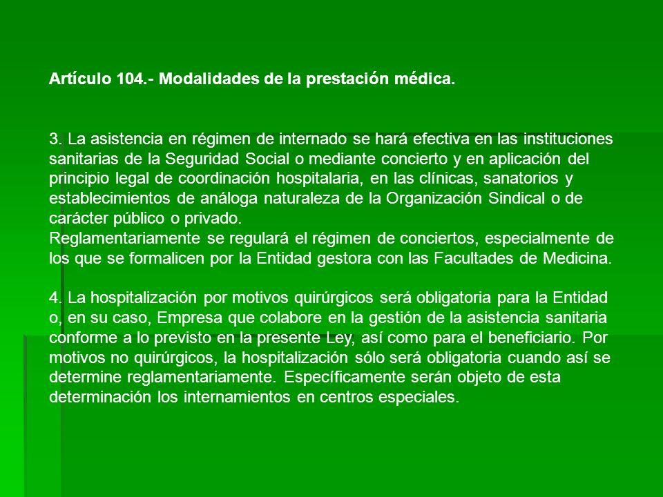 Artículo 104.- Modalidades de la prestación médica. 3. La asistencia en régimen de internado se hará efectiva en las instituciones sanitarias de la Se