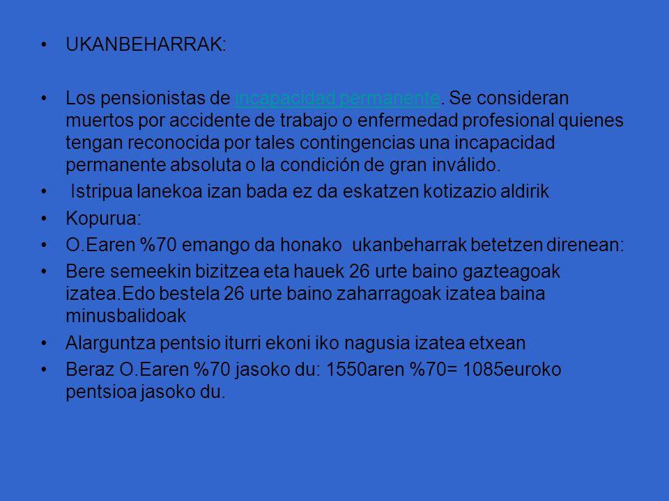 UKANBEHARRAK: Los pensionistas de incapacidad permanente. Se consideran muertos por accidente de trabajo o enfermedad profesional quienes tengan recon