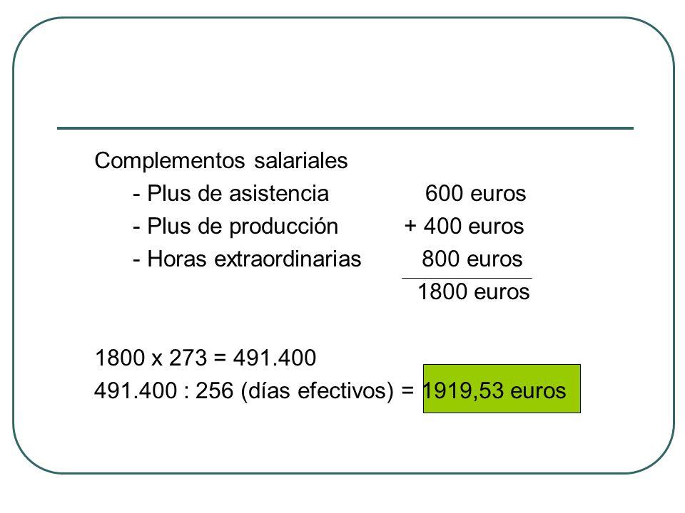 Complementos salariales - Plus de asistencia 600 euros - Plus de producción + 400 euros - Horas extraordinarias 800 euros 1800 euros 1800 x 273 = 491.