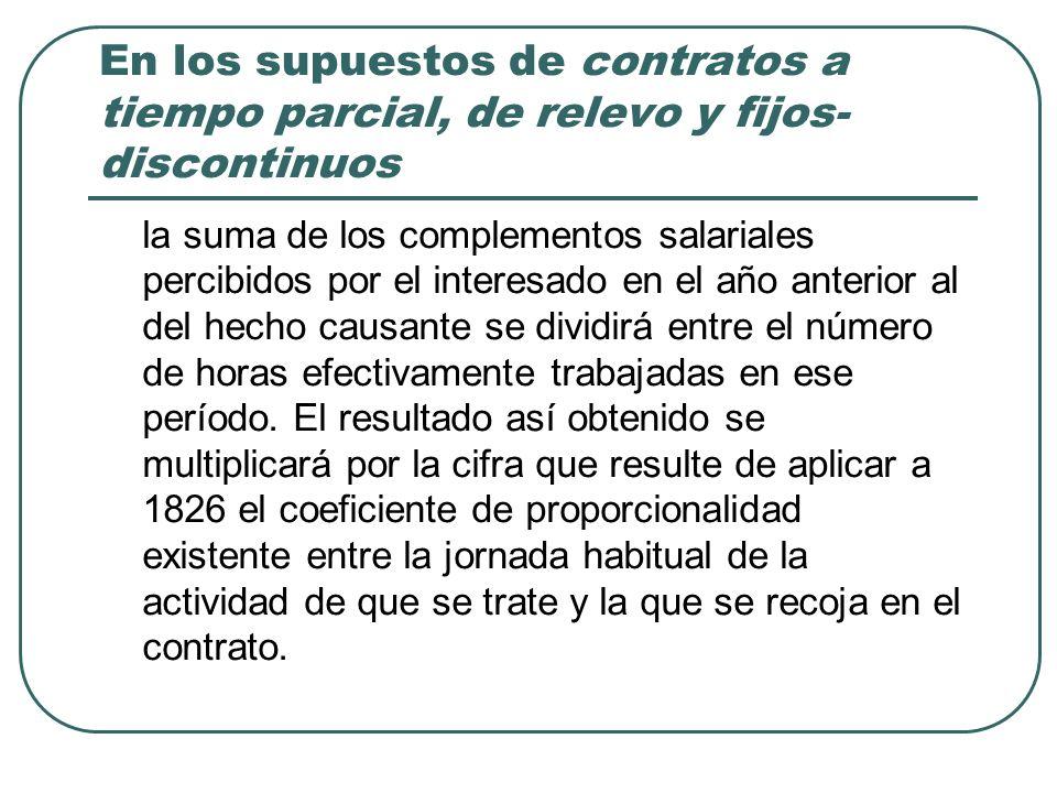 En los supuestos de contratos a tiempo parcial, de relevo y fijos- discontinuos la suma de los complementos salariales percibidos por el interesado en