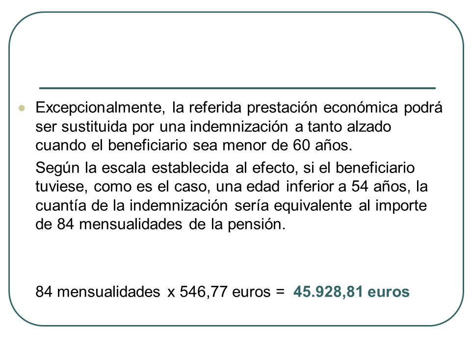 Excepcionalmente, la referida prestación económica podrá ser sustituida por una indemnización a tanto alzado cuando el beneficiario sea menor de 60 añ